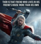 Thor Is That Friend Who Live's In His Friend's...