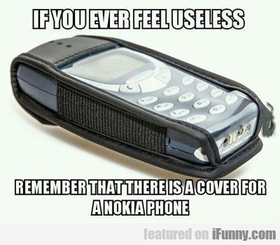 if you ever feel useless, remember there is...
