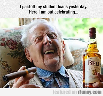 I Paid Off My Student Loans...
