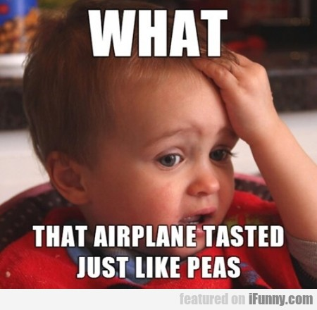 What That Airplane Tasted Just Like Peas