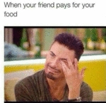When Your Friend Pays For Your Food