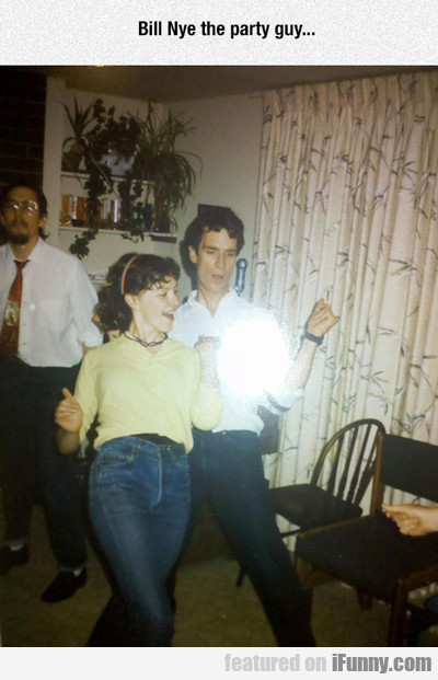 Bill Nye The Party Guy...
