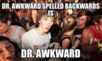 Dr. Awkward Spelled Backwards Is...