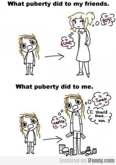 What Puberty Did To My Friends.