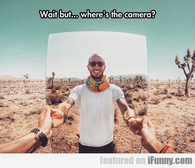 wait but... where's the camera?