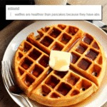 Waffles Are Healthier Than...