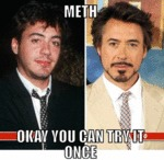 Meth, Okay You Can Try It Once...