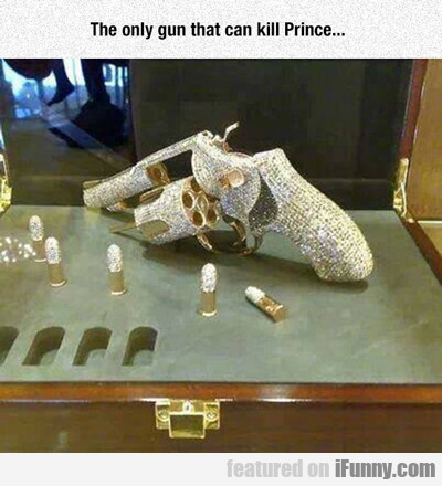 the only gun that can kill prince...