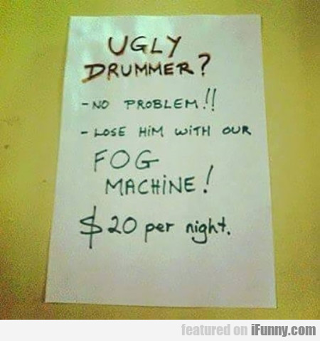 Ugly Drummer? No Problem...