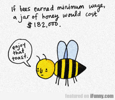 If Bees Earned Minimum Wage...