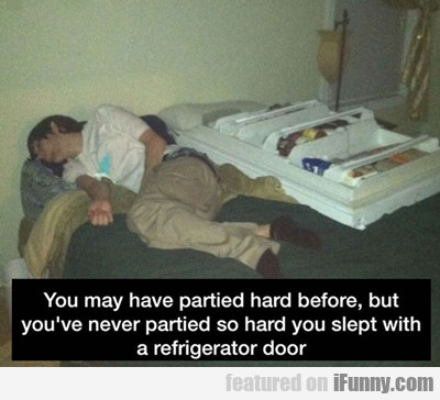 You May Have Partied Hard Before...