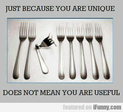Just Because You Are Unique...