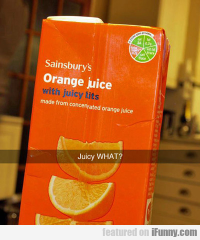 Juicy What?