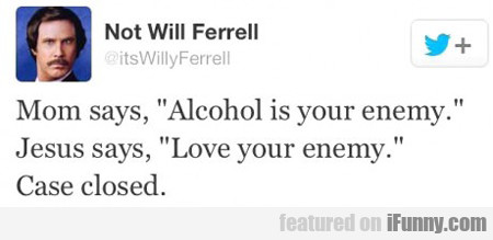 Mom Says Alcohol Is Your Enemy...