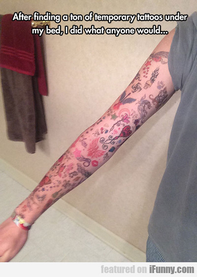 After Finding A Bunch Of Temporary Tattoos...