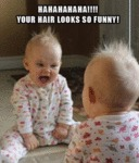 Your Hair Looks So Funny...