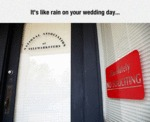 It's Like Rain On Your Wedding Day...