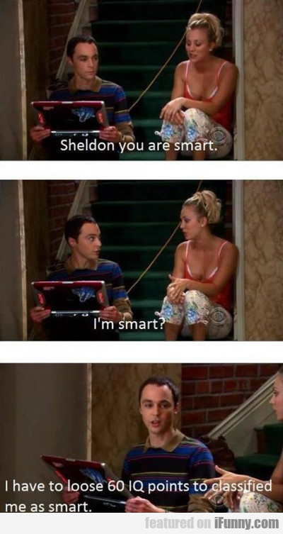 Sheldon You Are Smart...