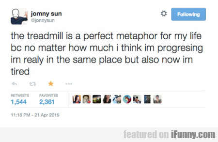 The Treadmill Is A Perfect Metaphor