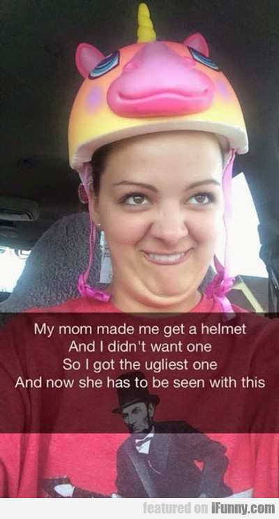 my mom made me get a helmet...
