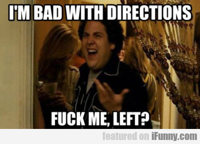 I'm Bad With Directions...