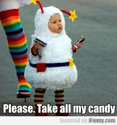 Please Take All My Candy