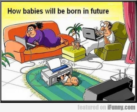 How Babies Will Be Born In The Future...