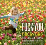 F**k You, Flowers...