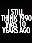 I Still Think 1990 Was 10 Years Ago...