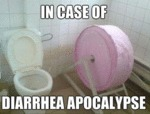 In Case Of Diarrhea Apocalypse...