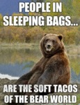 People In Sleeping Bags Are Soft Tacos