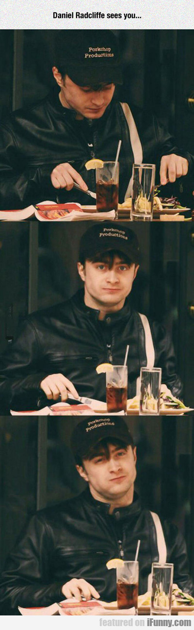 Daniel Radcliffe Sees You...