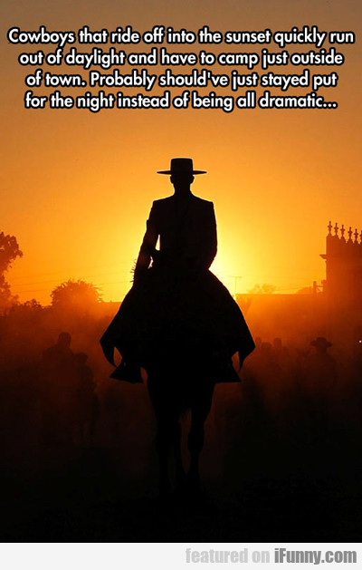 Cowboys That Ride Off Into The Sunset...