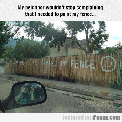 My Neighbor Wouldn't Stop Complaining...