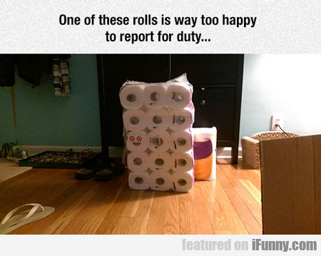 one of these rolls is way to happy to report...