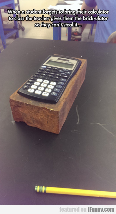 when a student forgets to brings their calculator
