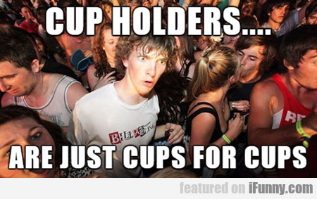 Cup Holders...