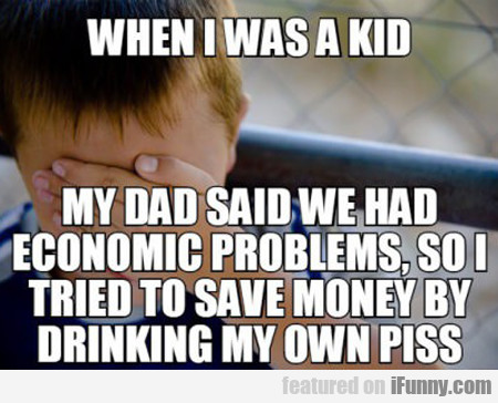 Why I Was A Kid My Dad Said We Had Economic...