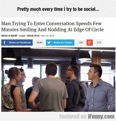 Pretty Much Every Time I Try To Be Social...