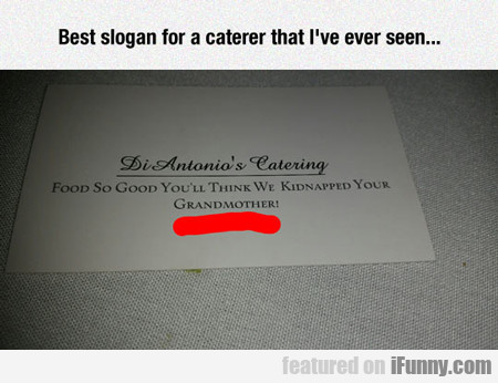Best Slogan For A Caterer...