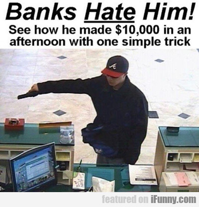 Banks Hate Him...