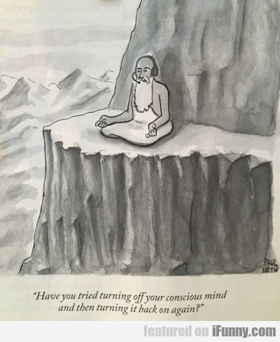 Have You Tried Turning Off Your Conscious Mind...