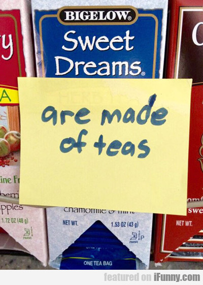 Sweet Dreams Are Made Of Teas...