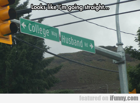 Looks Like I'm Going Straight...