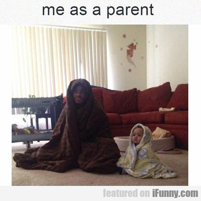 Me As A Parent...