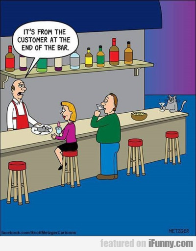 It's From The Customer At The End Of The Bar