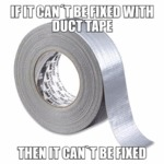 If It Can't Be Fixed With Duct Tape...