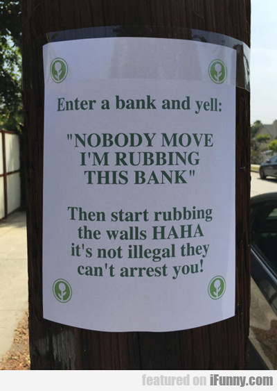 enter a bank and yell...