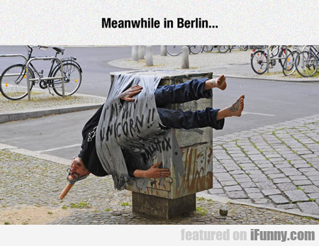 meanwhile in berlin...