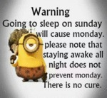 Warning: Going To Sleep On Sunday...